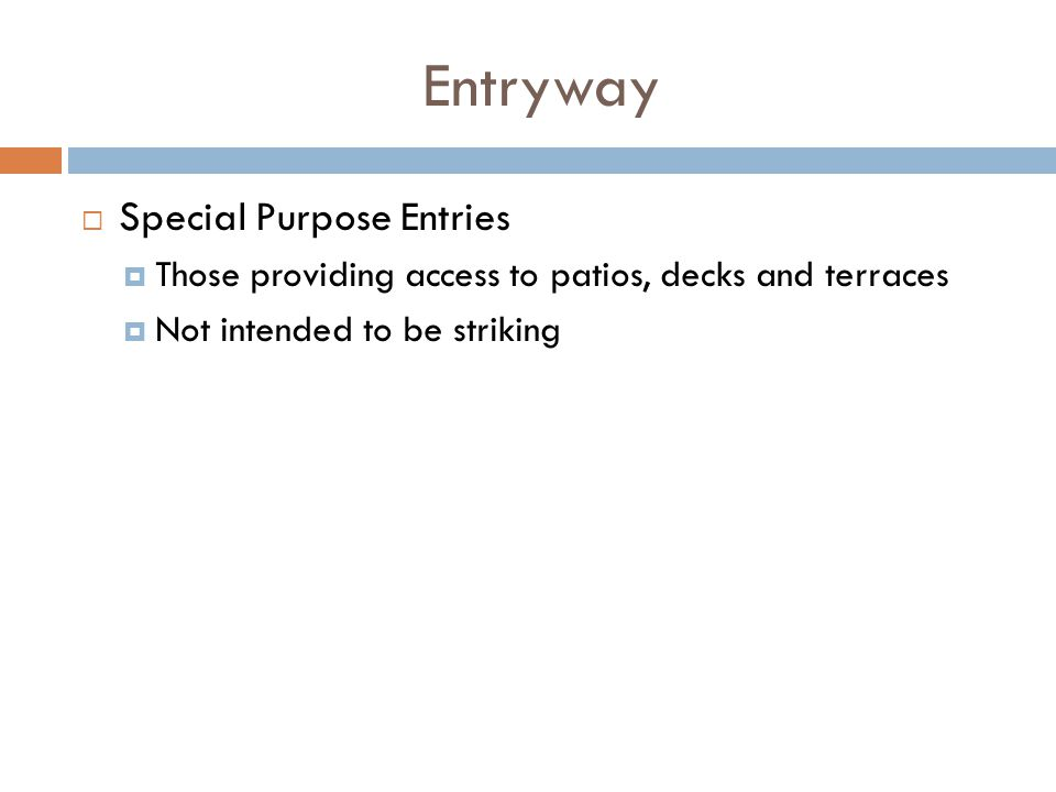 Entryway Special Purpose Entries Those providing access to patios, decks and terraces Not intended to be striking
