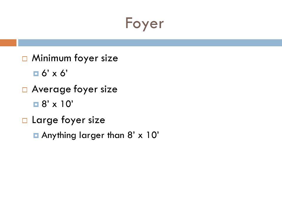 Foyer Minimum foyer size 6 x 6 Average foyer size 8 x 10 Large foyer size Anything larger than 8 x 10