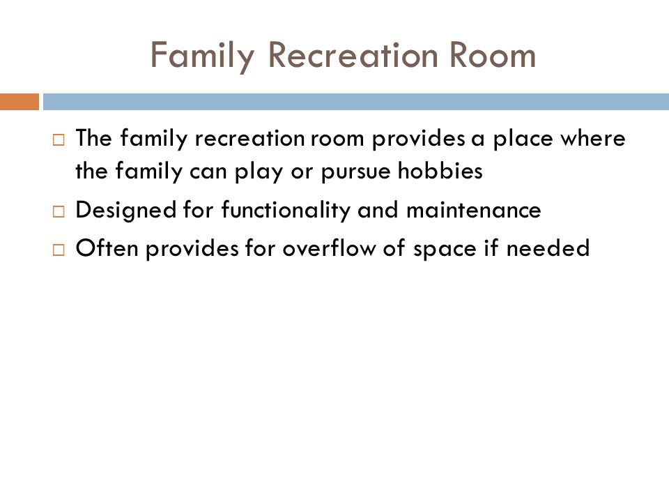 Family Recreation Room The family recreation room provides a place where the family can play or pursue hobbies Designed for functionality and maintena