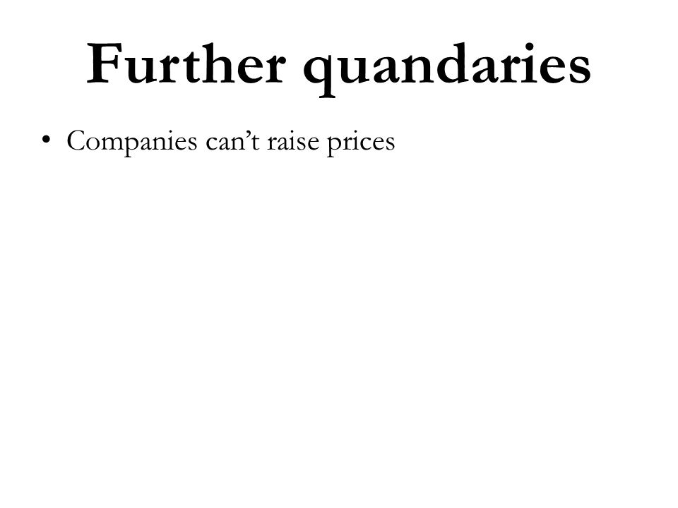 Further quandaries Companies cant raise prices