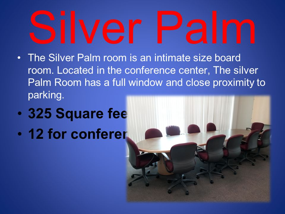 Silver Palm The Silver Palm room is an intimate size board room.