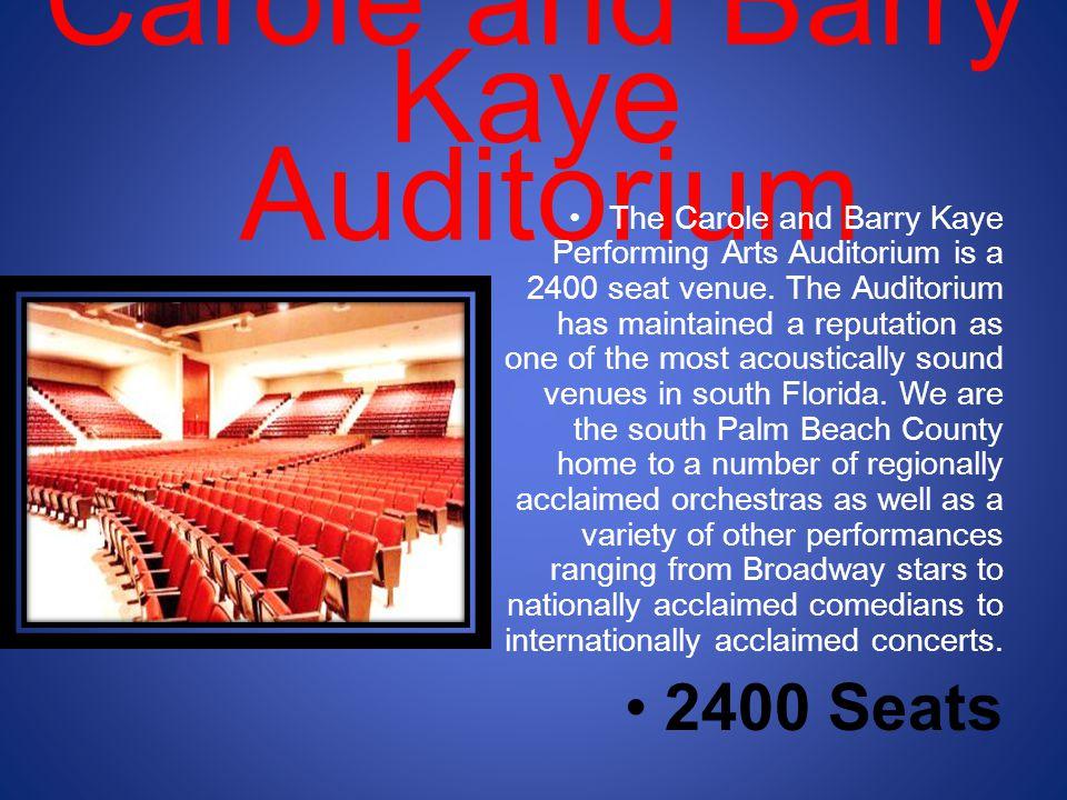 Carole and Barry Kaye Auditorium The Carole and Barry Kaye Performing Arts Auditorium is a 2400 seat venue.