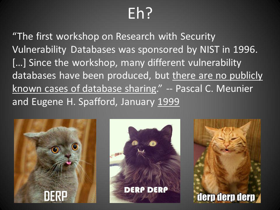 Eh? The first workshop on Research with Security Vulnerability Databases was sponsored by NIST in 1996. […] Since the workshop, many different vulnera