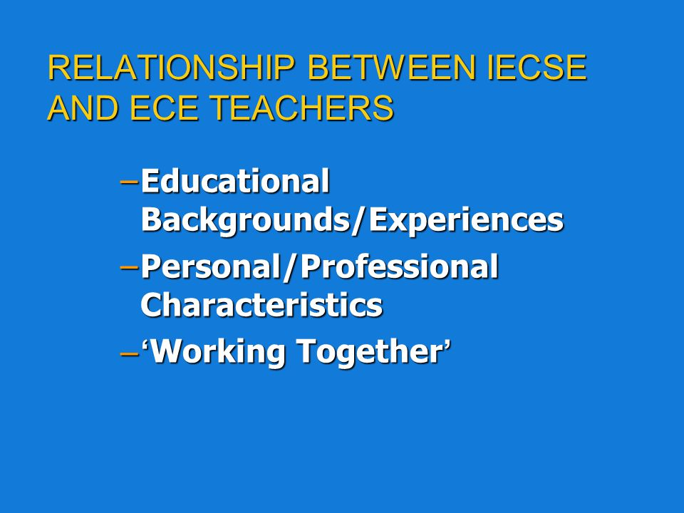 KEY POINTS - OHIO Focus groups n Relationship between IECSE and ECE teachers n Systems Elements