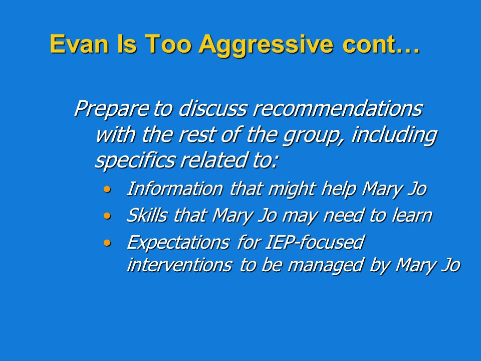 Evan Is Too Aggressive cont… What should Jill say and do during this visit with Mary Jo to help Evan to be successful in this early childhood environment?