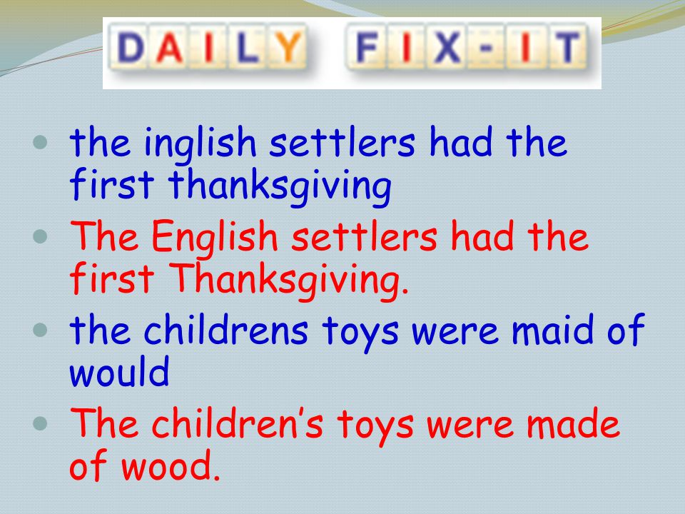 the inglish settlers had the first thanksgiving The English settlers had the first Thanksgiving. the childrens toys were maid of would The childrens t