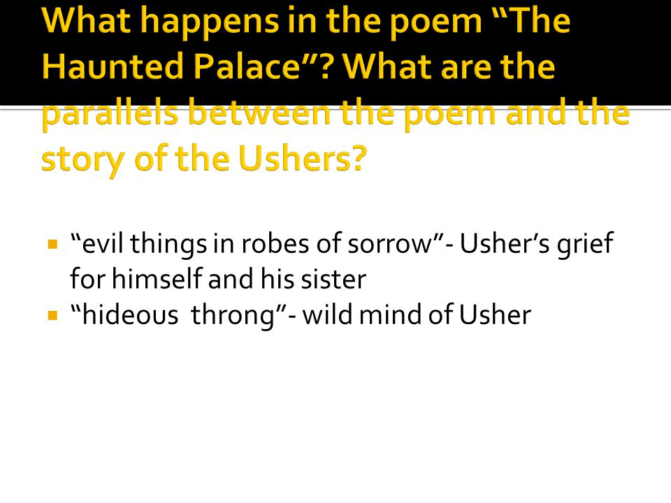 evil things in robes of sorrow- Ushers grief for himself and his sister hideous throng- wild mind of Usher
