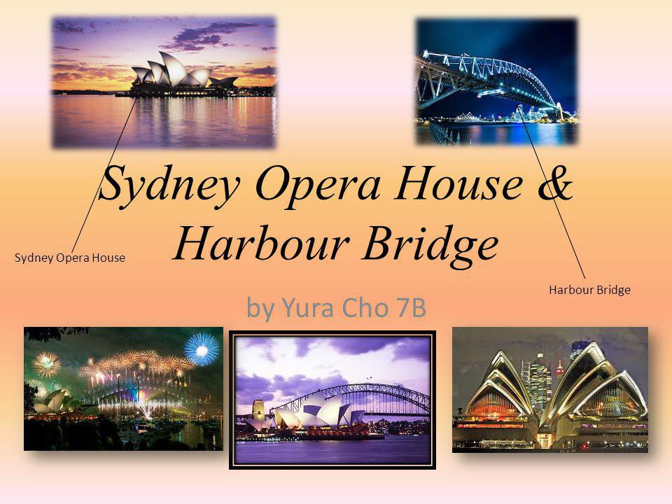 Sydney Opera House & Harbour Bridge by Yura Cho 7B Sydney Opera House Harbour Bridge