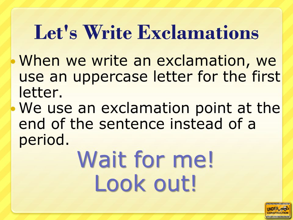 Let s Write Exclamations When we write an exclamation, we use an uppercase letter for the first letter.