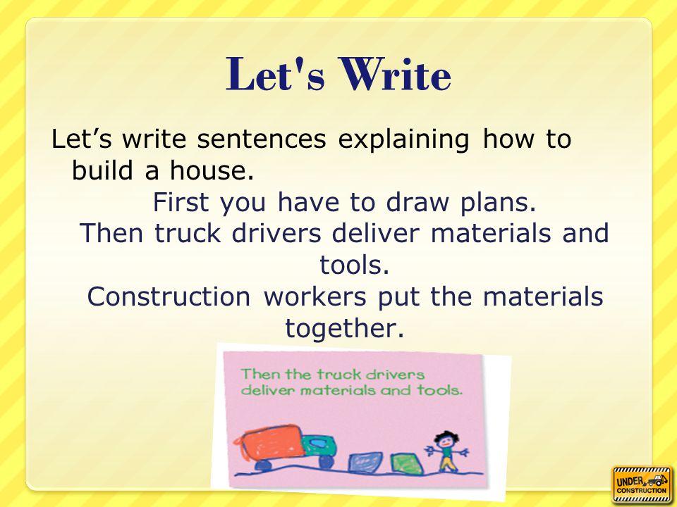 Let s Write Lets write sentences explaining how to build a house.