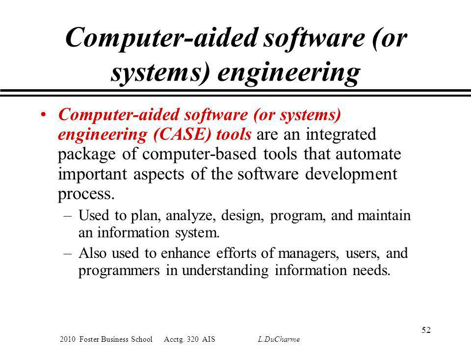 2010 Foster Business School Acctg. 320 AIS L.DuCharme Computer-aided software (or systems) engineering Computer-aided software (or systems) engineerin