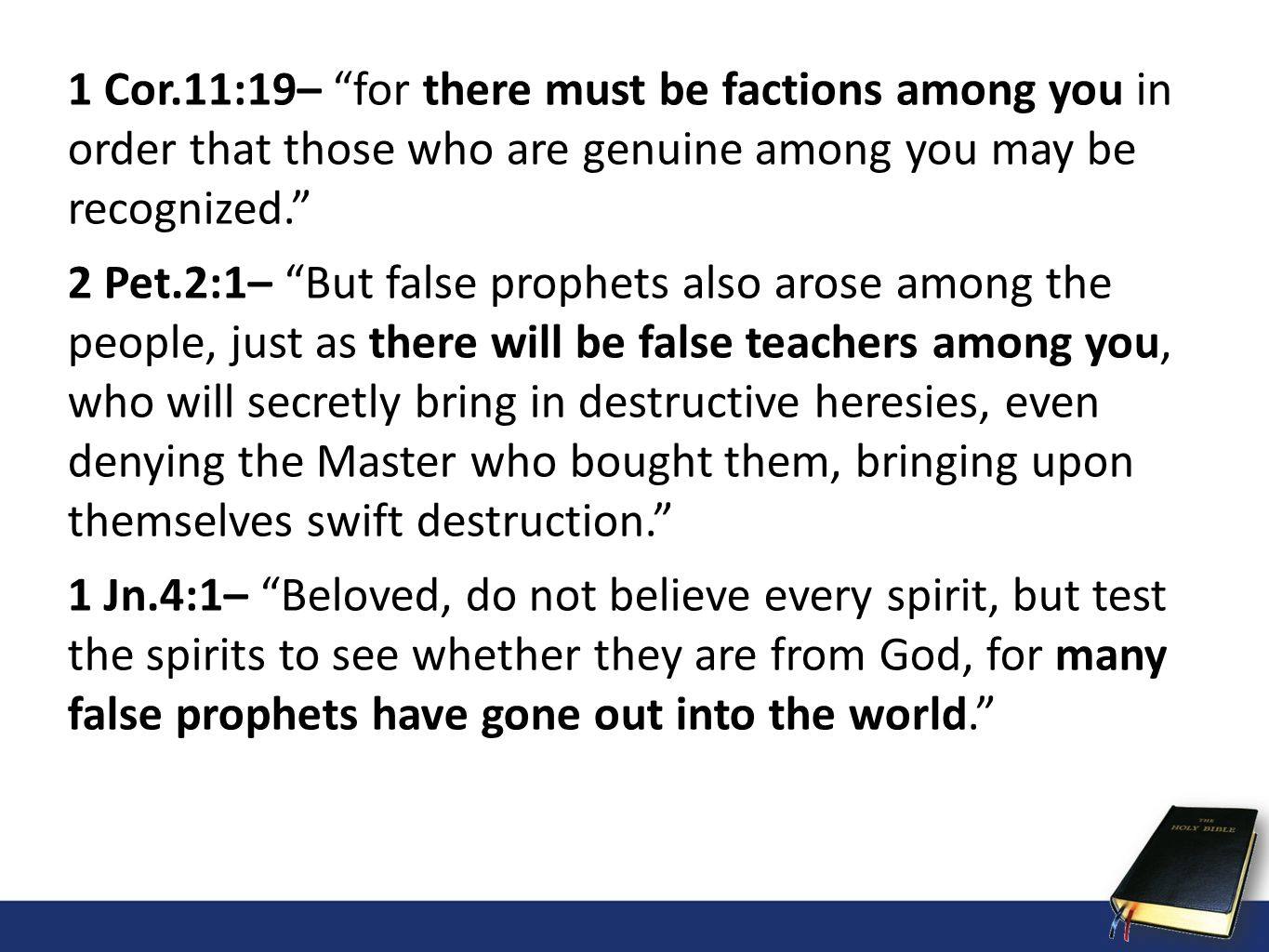1 Cor.11:19– for there must be factions among you in order that those who are genuine among you may be recognized. 2 Pet.2:1– But false prophets also