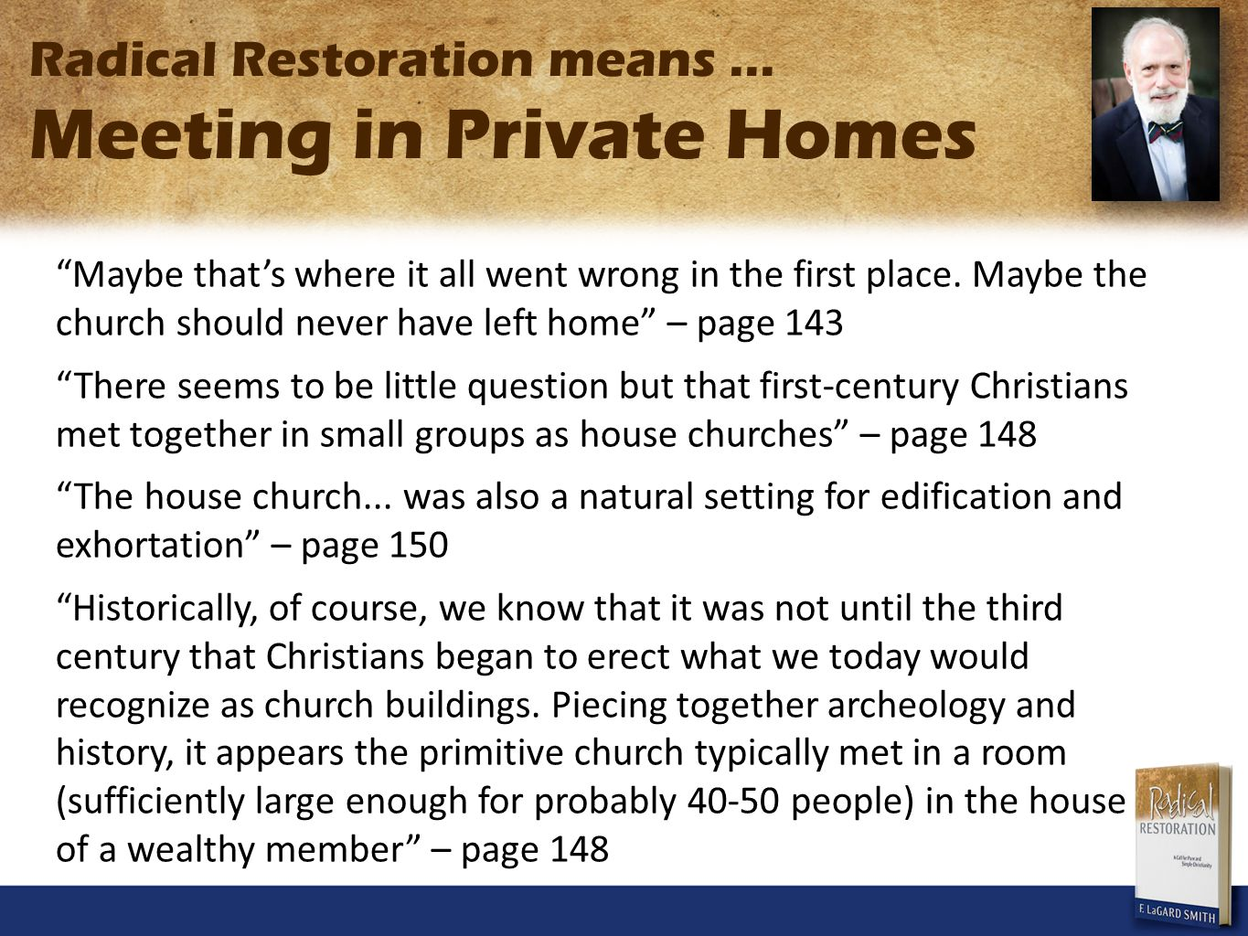 Radical Restoration means... Meeting in Private Homes Maybe thats where it all went wrong in the first place. Maybe the church should never have left
