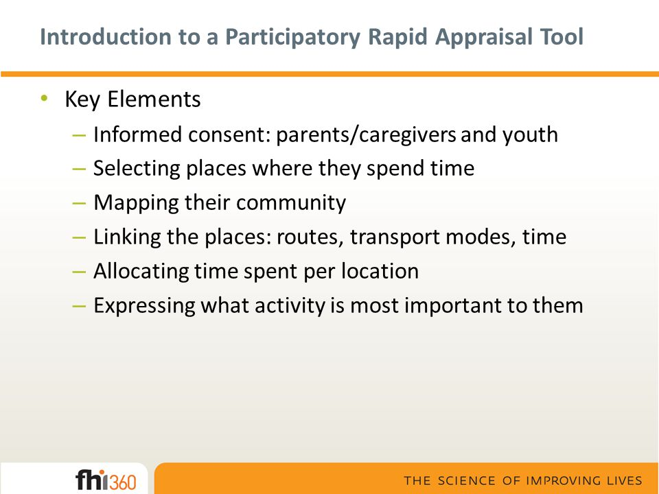 Introduction to a Participatory Rapid Appraisal Tool Key Elements – Informed consent: parents/caregivers and youth – Selecting places where they spend