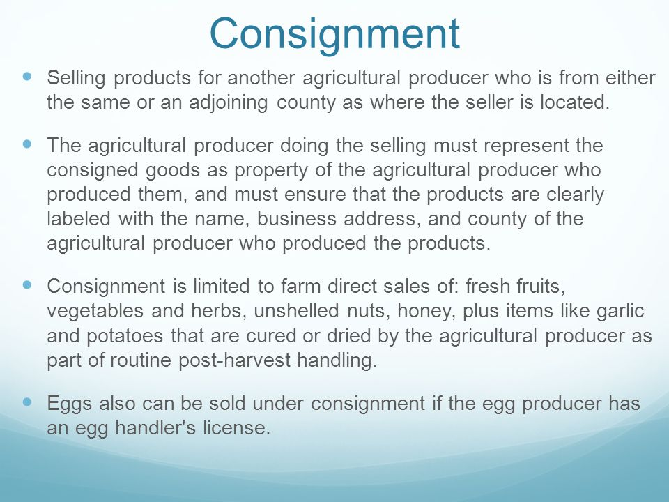 Consignment Selling products for another agricultural producer who is from either the same or an adjoining county as where the seller is located.