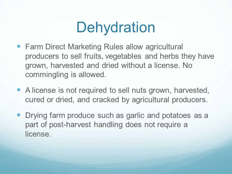 Dehydration Farm Direct Marketing Rules allow agricultural producers to sell fruits, vegetables and herbs they have grown, harvested and dried without a license.