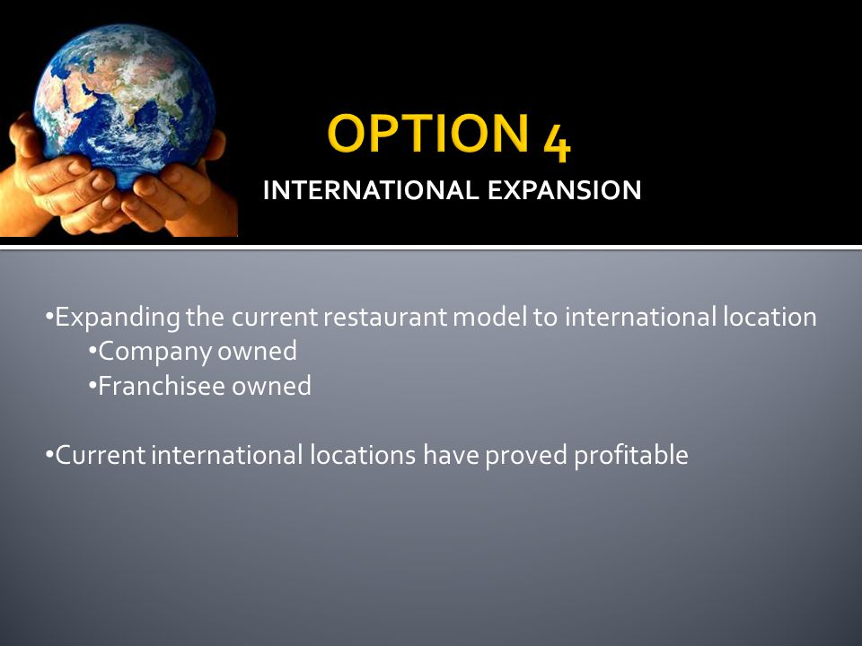 INTERNATIONAL EXPANSION Expanding the current restaurant model to international location Company owned Franchisee owned Current international location