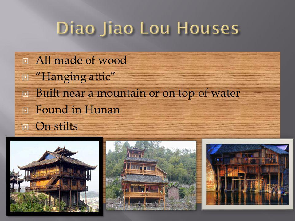 All made of wood Hanging attic Built near a mountain or on top of water Found in Hunan On stilts