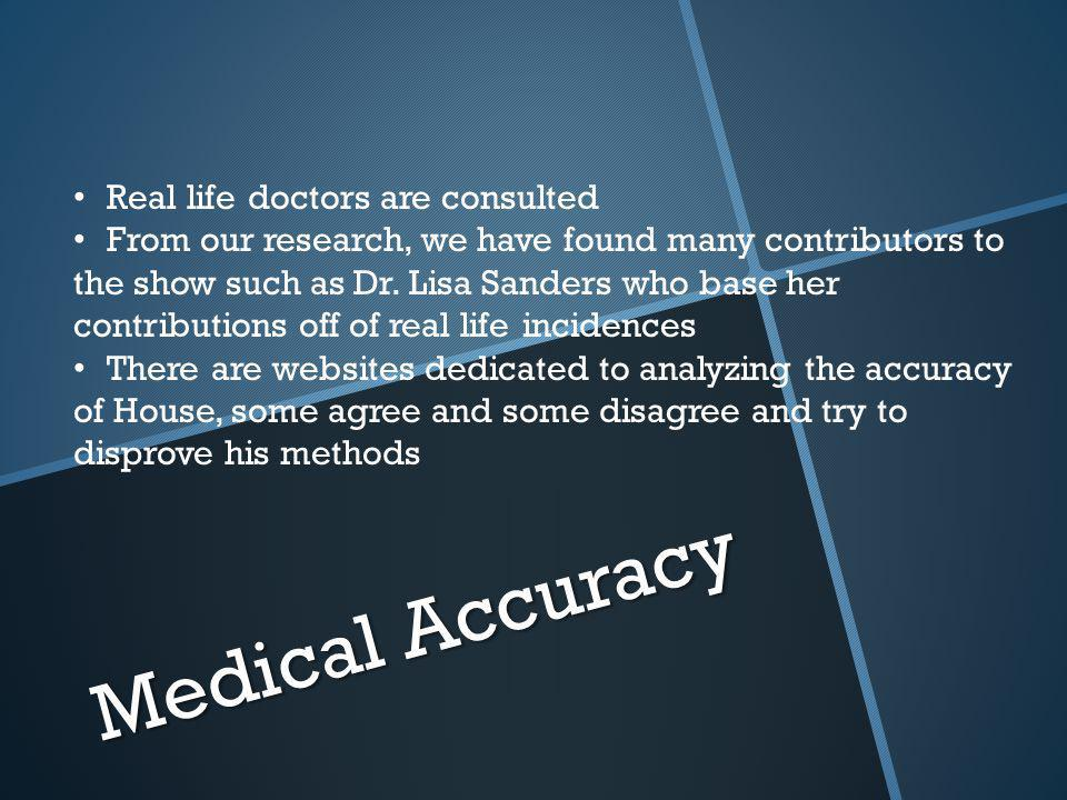 Medical Accuracy Real life doctors are consulted From our research, we have found many contributors to the show such as Dr.
