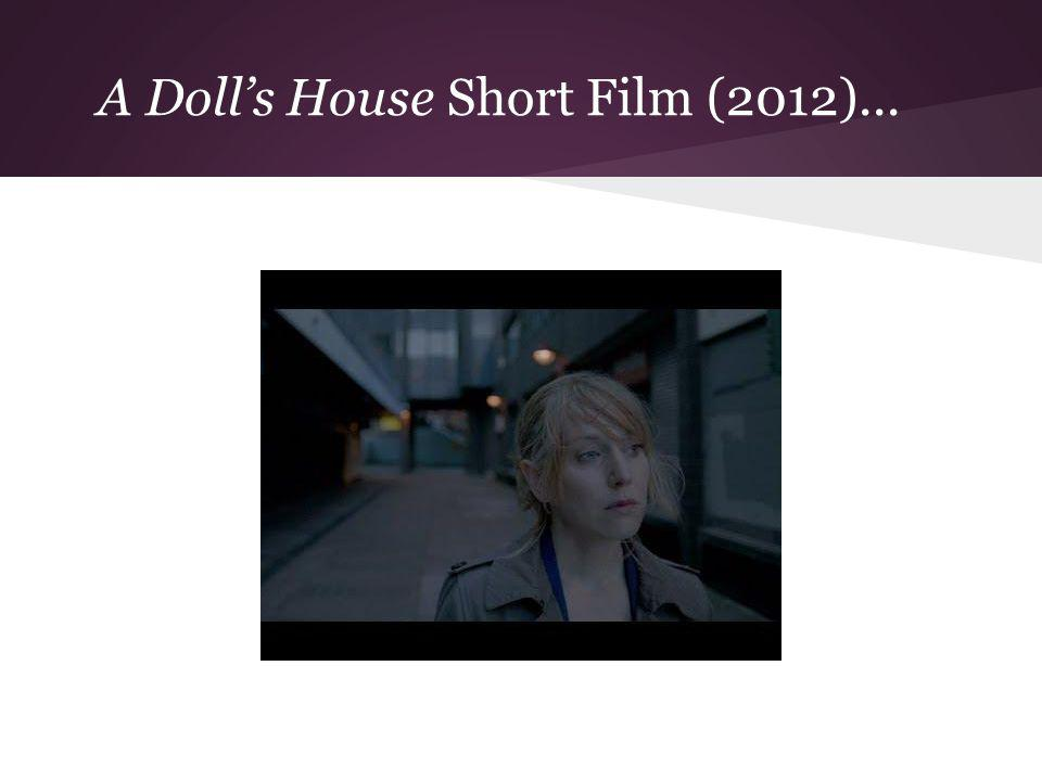 A Dolls House Short Film (2012)... 1:10-2:10 & 6:15-6:50 from The Guardian