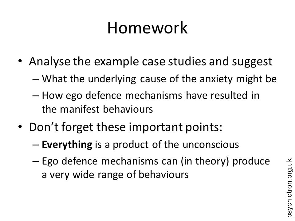 psychlotron.org.uk Homework Analyse the example case studies and suggest – What the underlying cause of the anxiety might be – How ego defence mechani