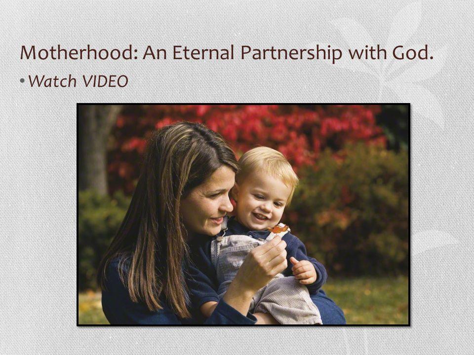 Motherhood: An Eternal Partnership with God. Watch VIDEO