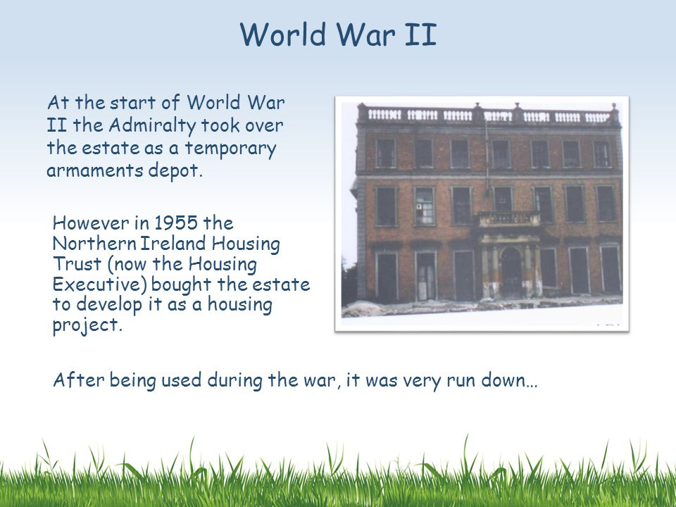 At the start of World War II the Admiralty took over the estate as a temporary armaments depot.