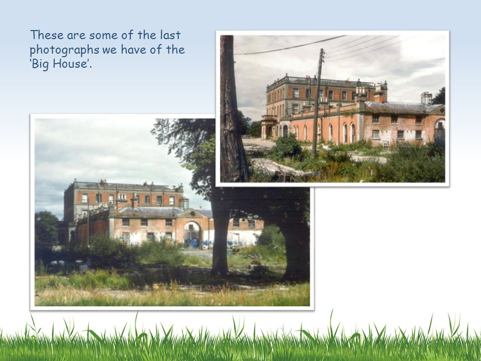 These are some of the last photographs we have of the Big House.