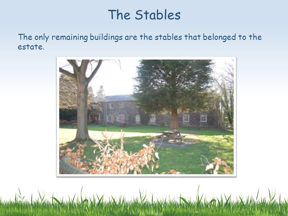 The only remaining buildings are the stables that belonged to the estate. The Stables