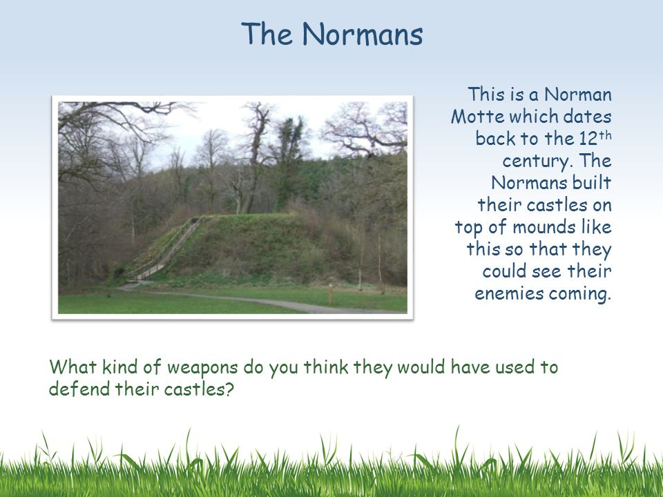 This is a Norman Motte which dates back to the 12 th century.