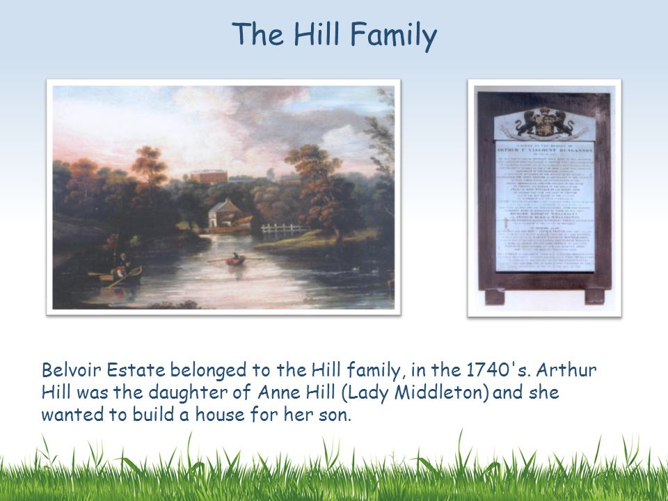 The Hill Family Belvoir Estate belonged to the Hill family, in the 1740 s.