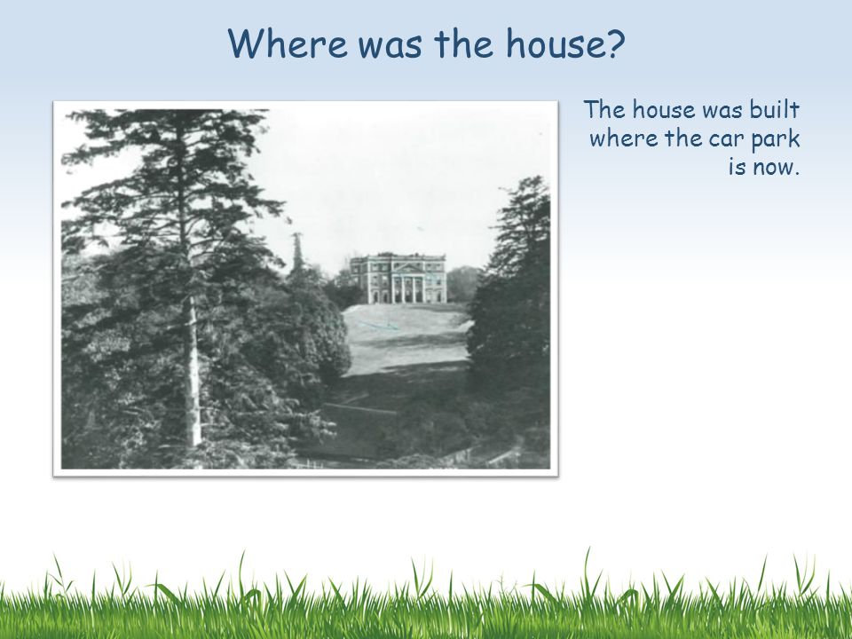 The house was built where the car park is now. Where was the house
