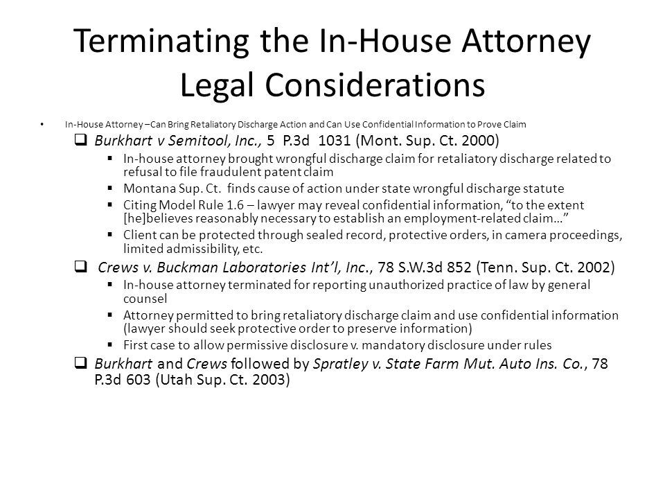 Terminating the In-House Attorney Legal Considerations In-House Attorney –Can Bring Retaliatory Discharge Action and Can Use Confidential Information