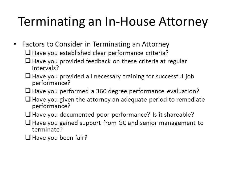 Terminating an In-House Attorney Factors to Consider in Terminating an Attorney Have you established clear performance criteria.