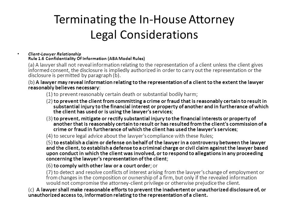 Terminating the In-House Attorney Legal Considerations Client-Lawyer Relationship Rule 1.6 Confidentiality Of Information (ABA Model Rules) (a) A lawy
