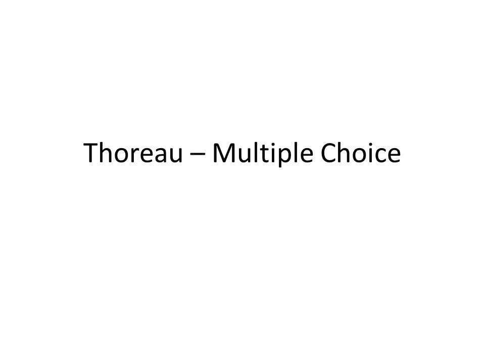 Thoreau – Multiple Choice
