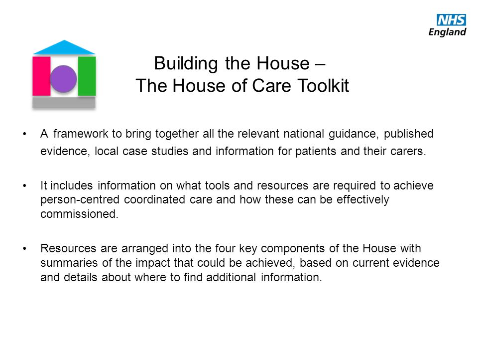 Building the House – The House of Care Toolkit A framework to bring together all the relevant national guidance, published evidence, local case studie