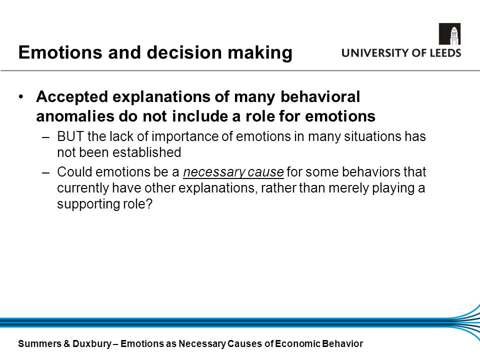 Summers & Duxbury – Emotions as Necessary Causes of Economic Behavior Emotions and decision making Accepted explanations of many behavioral anomalies
