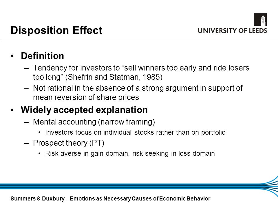 Summers & Duxbury – Emotions as Necessary Causes of Economic Behavior Disposition Effect Definition –Tendency for investors to sell winners too early