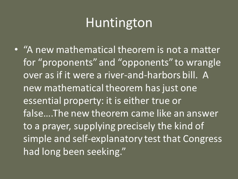 Huntington A new mathematical theorem is not a matter for proponents and opponents to wrangle over as if it were a river-and-harbors bill. A new mathe