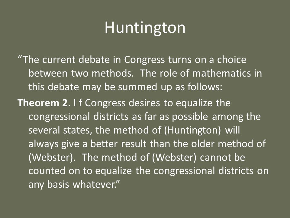 Huntington The current debate in Congress turns on a choice between two methods. The role of mathematics in this debate may be summed up as follows: T