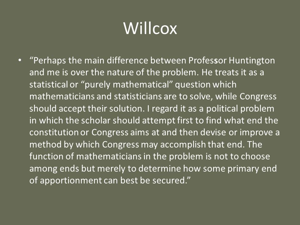 Willcox Perhaps the main difference between Professor Huntington and me is over the nature of the problem. He treats it as a statistical or purely mat