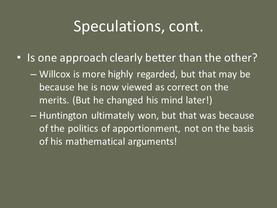 Speculations, cont. Is one approach clearly better than the other? – Willcox is more highly regarded, but that may be because he is now viewed as corr