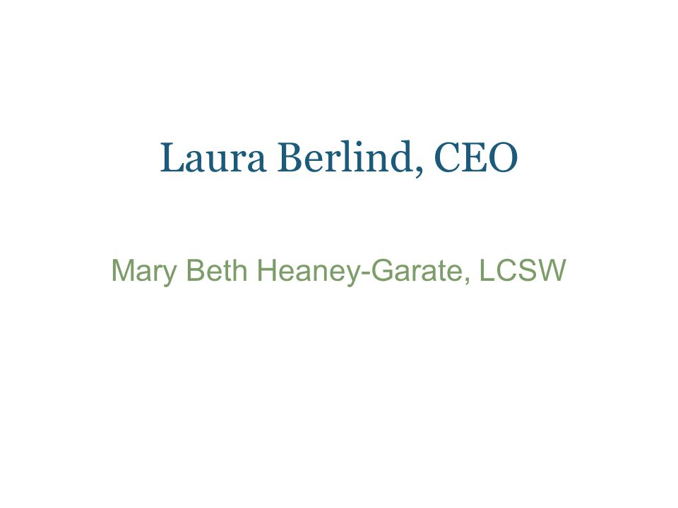 Laura Berlind, CEO Mary Beth Heaney-Garate, LCSW