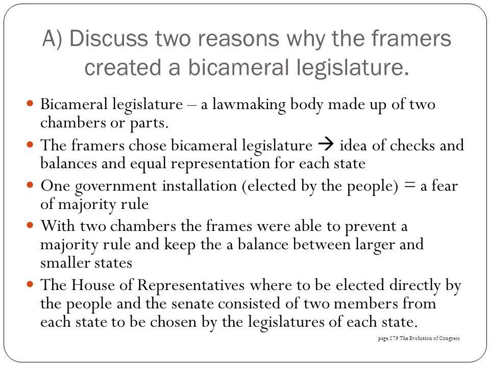 A) Discuss two reasons why the framers created a bicameral legislature.
