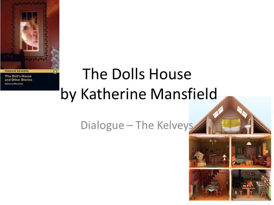 The Dolls House by Katherine Mansfield Dialogue – The Kelveys