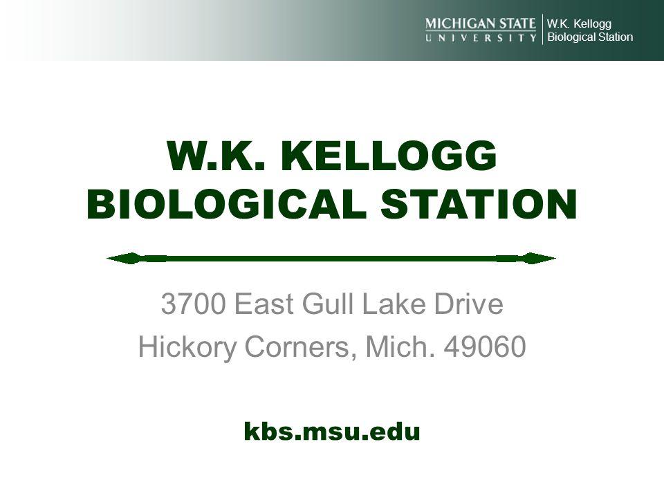 W.K. KELLOGG BIOLOGICAL STATION 3700 East Gull Lake Drive Hickory Corners, Mich. 49060 W.K. Kellogg Biological Station kbs.msu.edu