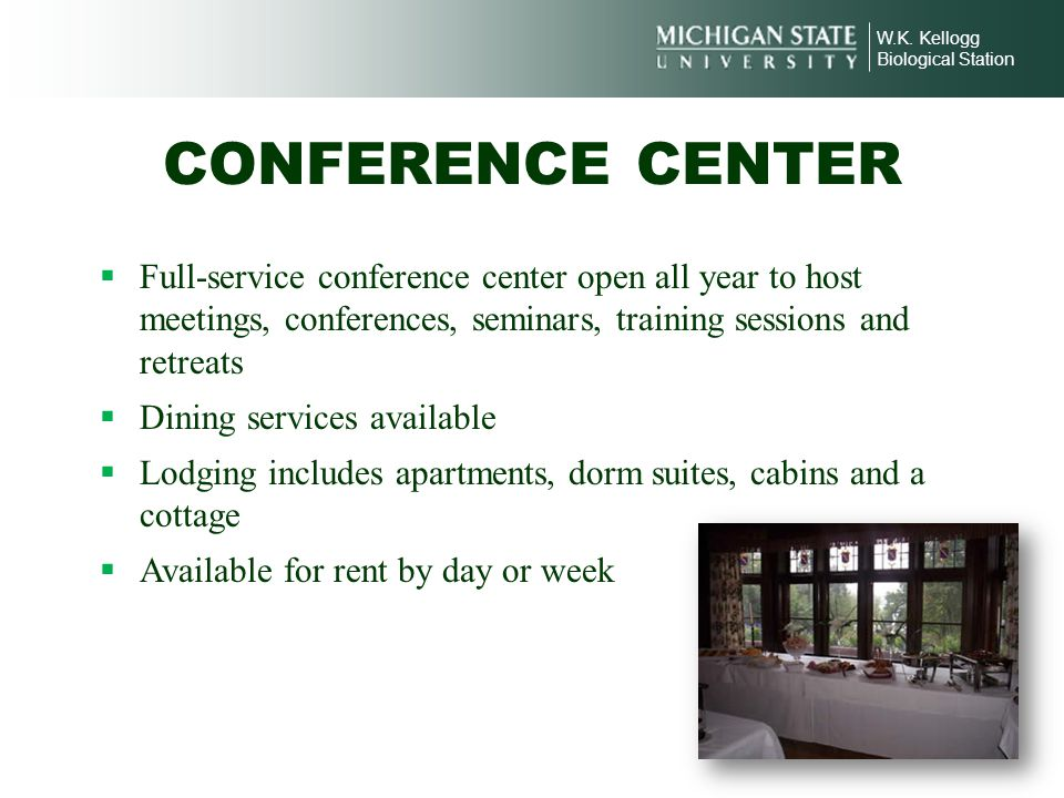 W.K. Kellogg Biological Station CONFERENCE CENTER Full-service conference center open all year to host meetings, conferences, seminars, training sessi