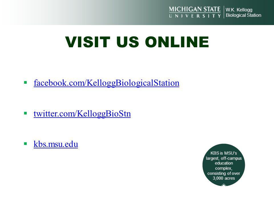 W.K. Kellogg Biological Station VISIT US ONLINE facebook.com/KelloggBiologicalStation twitter.com/KelloggBioStn kbs.msu.edu KBS is MSUs largest, off-c
