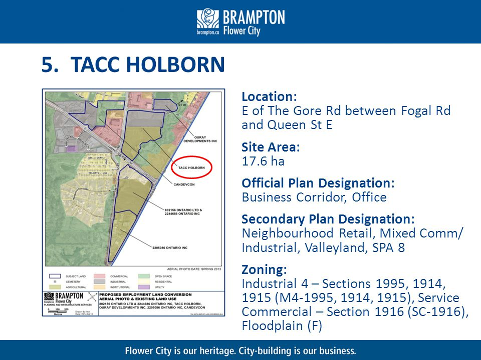 5. TACC HOLBORN Location: E of The Gore Rd between Fogal Rd and Queen St E Site Area: 17.6 ha Official Plan Designation: Business Corridor, Office Sec